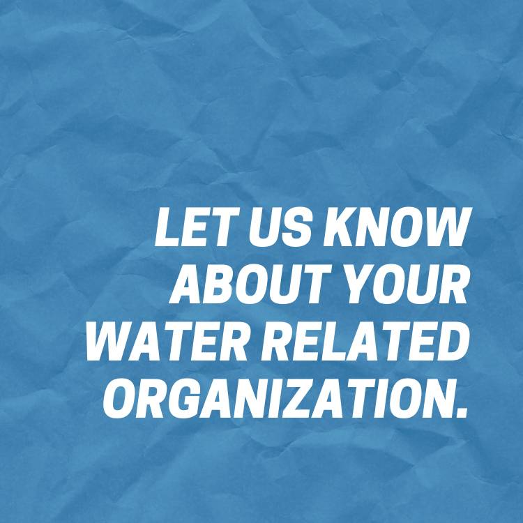 Let us know about your water related organization
